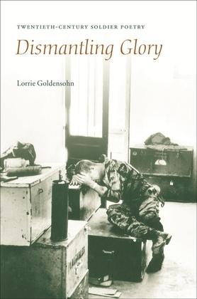 Dismantling Glory: Twentieth-Century Soldier Poetry