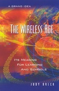 The Wireless Age: Its Meaning for Learning and Schools