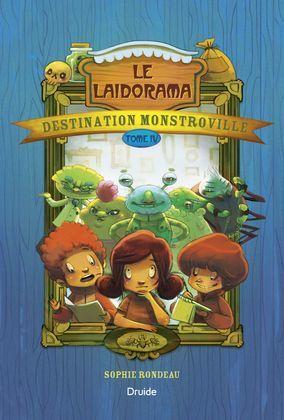 Destination Monstroville, Tome IV - Le Laidorama
