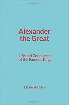 Alexander the Great : Life and Conquests of the Famous King