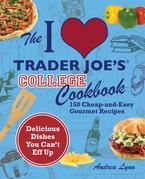 The I Love Trader Joe's College Cookbook
