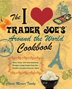 The I Love Trader Joe's Around the World Cookbook