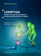 L'Adoption : Mieux vivre les trois premières années après l'arrivée de l'enfant