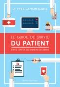 Le Guide de survie du patient - Dans l'enfer du système de santé
