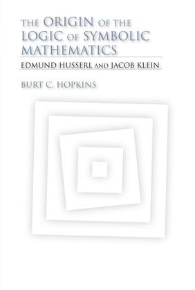 The Origin of the Logic of Symbolic Mathematics: Edmund Husserl and Jacob Klein