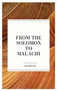 From Solomon to Malachi