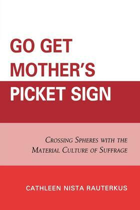 Go Get Mother's Picket Sign: Crossing Spheres With the Material Culture of Suffrage