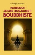 Pourquoi je suis (toujours !) bouddhiste