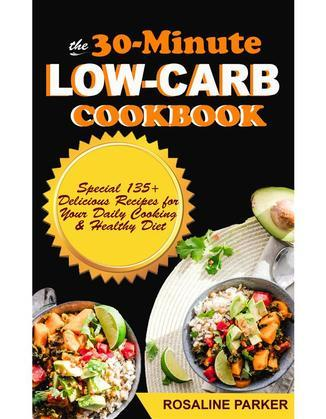 The 30-Minute Low Carb Cookbook