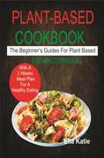 Plant-Based Cookbook The Beginner's Guide For Plant Based With 3 Weeks Meal Plan For Healthy Eating. (Vegan Cookbook)