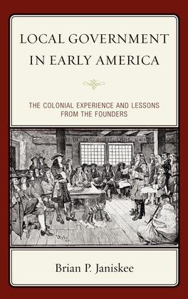 Local Government in Early America: The Colonial Experience and Lessons from the Founders