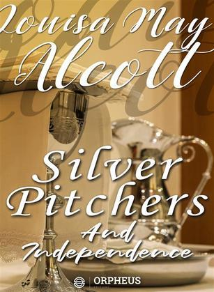Silver Pitchers: and Independence, a Centennial Love Story