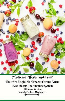Medicinal Herbs and Fruit That Are Useful to Prevent Corona Virus Also Boosts The Immune System Ultimate Version