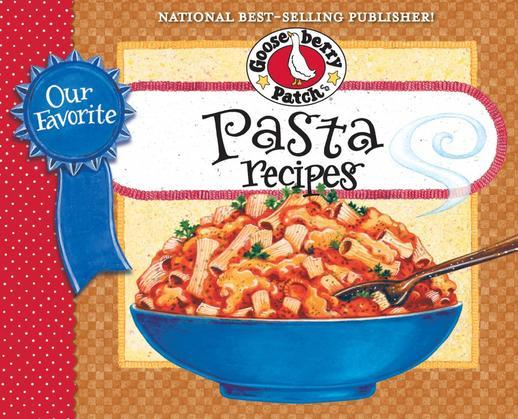 Our Favorite Pasta Recipes Cookbook: Pasta, macaroni, noodles...whatever you call it, we love it!