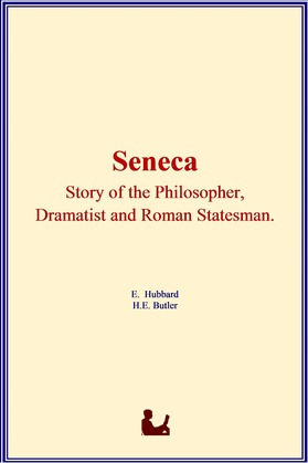 Seneca : Story of the Philosopher, Dramatist and Roman Statesman