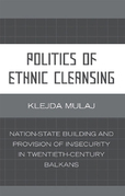 Politics of Ethnic Cleansing: Nation-State Building and Provision of In/Security in Twentieth-Century Balkans