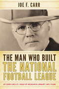 The Man Who Built the National Football League: Joe F. Carr
