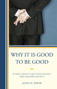Why It Is Good to Be Good: Ethics, Kohut's Self Psychology, and Modern Society