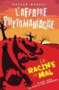L'affaire phytomaniaque - La racine du mal