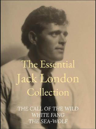 The Essential Jack London Collection