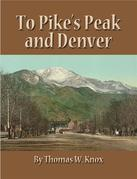 To Pike's Peak and Denver
