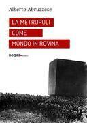 La metropoli come mondo in rovina