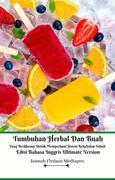 Tumbuhan Herbal Dan Buah Yang Berkhasiat Untuk Memperkuat Sistem Kekebalan Tubuh Edisi Bahasa Inggris Ultimate Version