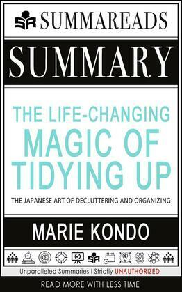 Summary of The Life-Changing Magic of Tidying Up: The Japanese Art of Decluttering and Organizing by Marie Kond?