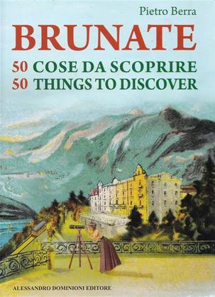 Brunate 50 cose da scoprire – 50 things to discover