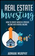 Real Estate Investing: How to Create Wealth & Passive Income With Rental Income