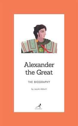 Alexander the Great – The Biography