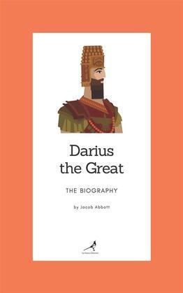 Darius the Great - The Biography