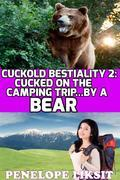 Cucked On The Camping Trip...By A Bear: Cuckold Bestiality 2