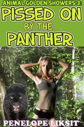 Pissed On By The Panther: Animal Golden Showers 3