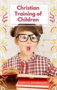 Christian Training of Children - A Book for Parents and Teachers