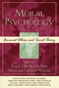 Moral Psychology: Feminist Ethics and Social Theory
