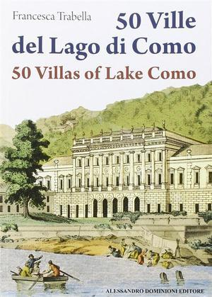 50 Ville del lago di Como - 50 Villas of Lake Como