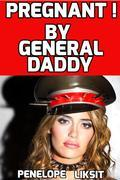 Pregnant by General daddy(breeding erotica, pseudo-incest erotica, military erotica, daddy daughter erotica)
