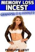 Memory Loss Incest: Grandma Is A Hooker (incest erotica, taboo erotica)