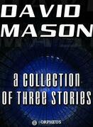 David Mason : A Collection of Three Stories