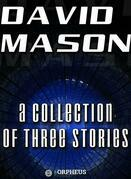 David Mason : A Collection of Three Stories
