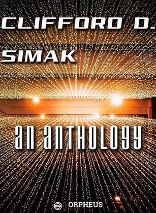 Clifford D. Simak An Anthology