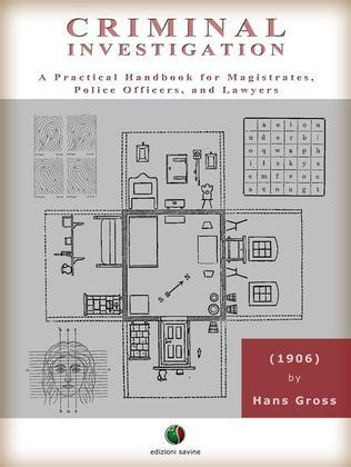 Criminal Investigation - A Practical Handbook for Magistrates, Police Officers, and Lawyers