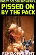 Pissed On By The Pack: Doggy Golden Showers 3