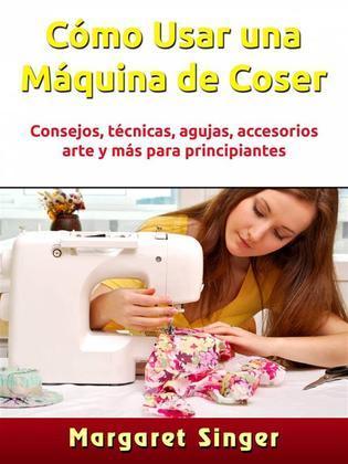 Cómo Usar Una Máquina De Coser