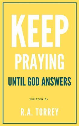 Keep Praying untill God Answers