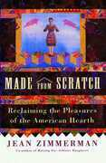 Made from Scratch: Reclaiming the Pleasures of the American Hearth
