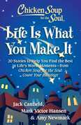 Chicken Soup for the Soul: Life Is What You Make It