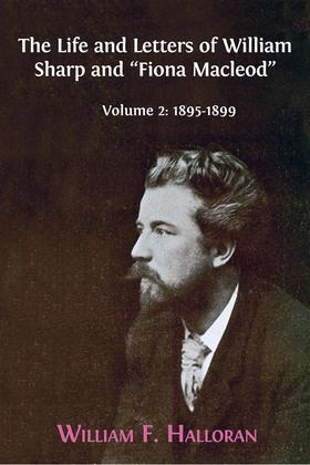 "The Life and Letters of William Sharp and ""Fiona Macleod"". Volume 2: 1895-1899"