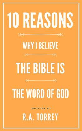 Ten Reasons Why I Believe the Bible Is the Word of God